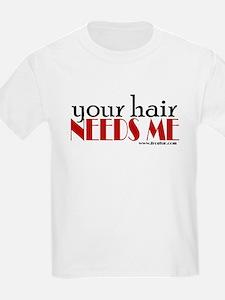 Your hair needs me T-Shirt