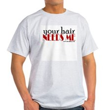Your hair needs me T-Shirt