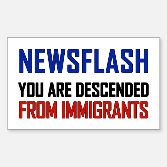 You Are Descended From Immigrant Decal