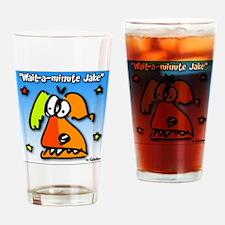 Wait a minute Jake Drinking Glass