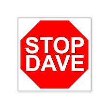"STOP DAVE Square Sticker 3"" x 3"""