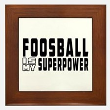 Foosball Is My Superpower Framed Tile