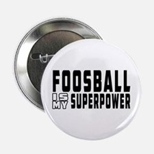 """Foosball Is My Superpower 2.25"""" Button"""