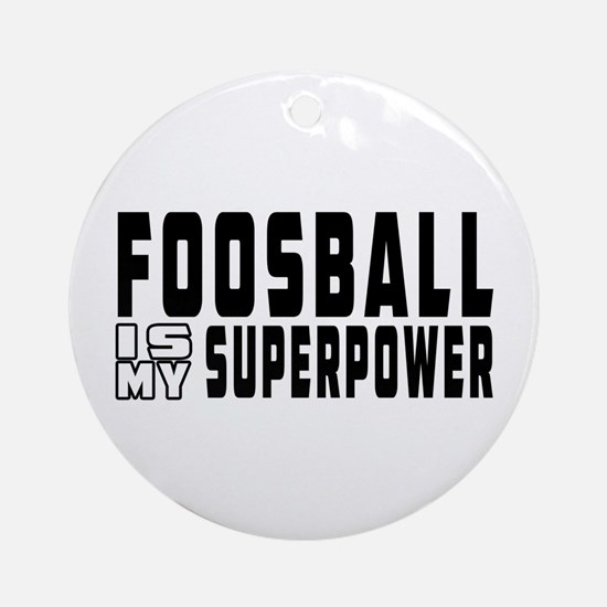 Foosball Is My Superpower Ornament (Round)
