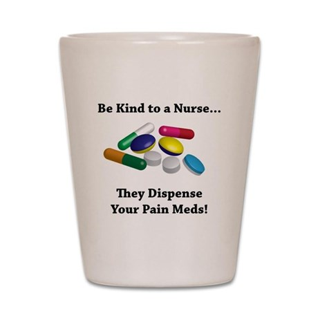 Be Kind to a Nurse. They Dispense Your Shot Glass