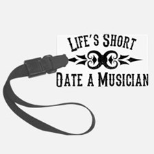 Life's Short. Date a Musician. Luggage Tag