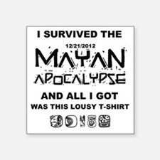 """I Survived the Mayan Apocal Square Sticker 3"""" x 3"""""""