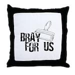 Brayer - Bray for Us Throw Pillow