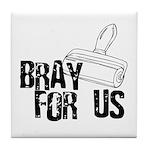 Brayer - Bray for Us Tile Coaster