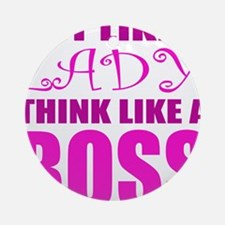 Act like a LADY, Think like a BOSS Round Ornament