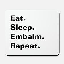 eat sleep embalm Mousepad