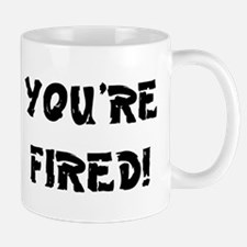 YOURE FIRED! Mug