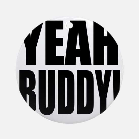 YEAH BUDDY! Round Ornament