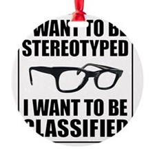 I WANT TO BE STEREOTYPED / CLASSIFI Ornament