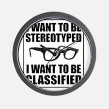 I WANT TO BE STEREOTYPED / CLASSIFIED Wall Clock