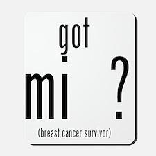 got mi  ? - Breast Cancer Survivor Shirt Mousepad