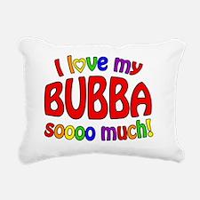 I love my BUBBA soooo mu Rectangular Canvas Pillow