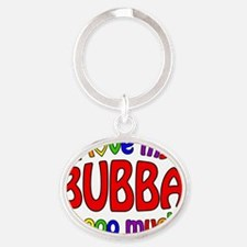 I love my BUBBA soooo much! Oval Keychain