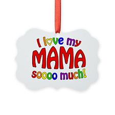 I love my MAMA soooo much! Ornament