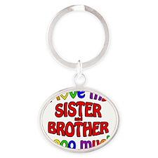 I love my SISTER and BROTHER soooo m Oval Keychain