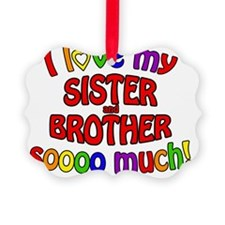 I love my SISTER and BROTHER sooo Ornament
