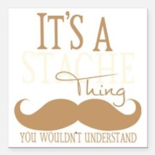 "Its A Stache Thing Square Car Magnet 3"" x 3"""