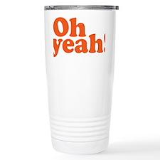 Oh yeah? Oh yeah! Travel Mug