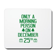 Only A Morning Person On December 25th Mousepad