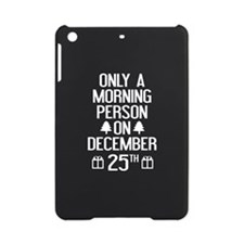 Only A Morning Person On December 25th iPad Mini C