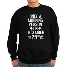 Only A Morning Person On December 25th Sweatshirt