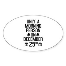Only A Morning Person On December 25th Decal