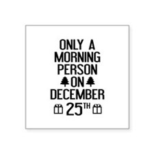 Only A Morning Person On December 25th Square Stic