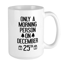 Only A Morning Person On December 25th Mug