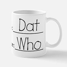 Last Name: Dat   First Name: Who Mug