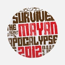 I Survived the Mayan Apocalypse 201 Round Ornament