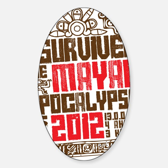 I Survived the Mayan Apocalypse 201 Sticker (Oval)