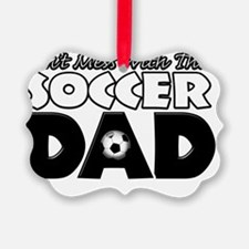 Dont Mess With This Soccer Dad co Ornament