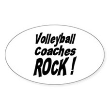 Volleyball Coaches Rock ! Oval Decal