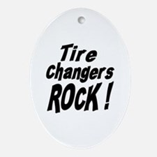 Tire Changers Rock ! Oval Ornament