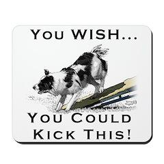 You Wish you could kick BC Bu Mousepad