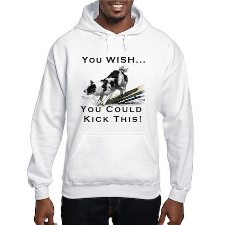 You Wish you could kick BC Bu Hooded Sweatshirt