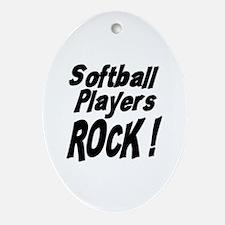 Softball Players Rock ! Oval Ornament