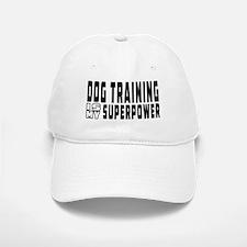 Dog Training Is My Superpower Baseball Baseball Cap
