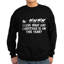 Guess What Day Christmas Is On This Year? Sweatshi