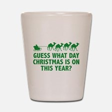 Guess What Day Christmas Is On This Year? Shot Gla