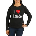 I Love Laredo (Front) Women's Long Sleeve Dark T-S