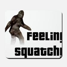 Feeling Squatchy Mousepad