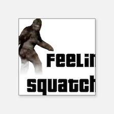 "Feeling Squatchy Square Sticker 3"" x 3"""