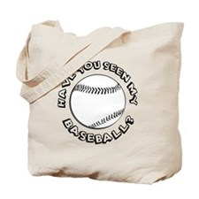 Have You Seen My Baseball? Tote Bag