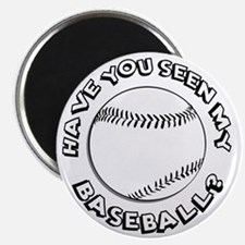 Have You Seen My Baseball? Magnet